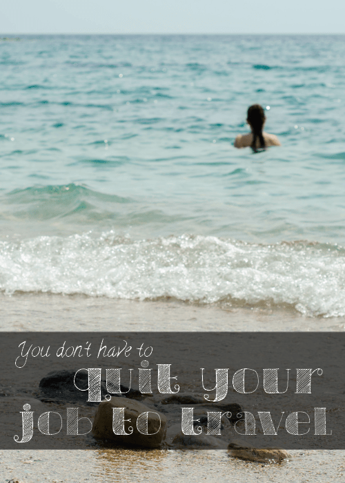 You don't need to quit you job to travel - The Solivagant Soul