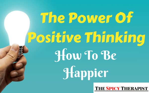 the power of positive thinking how to be happier