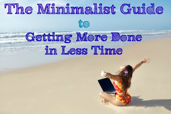 The Minimalist Guide to Getting More Done in Less Time