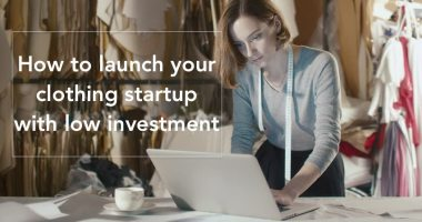 How to launch your clothing startup with low investment