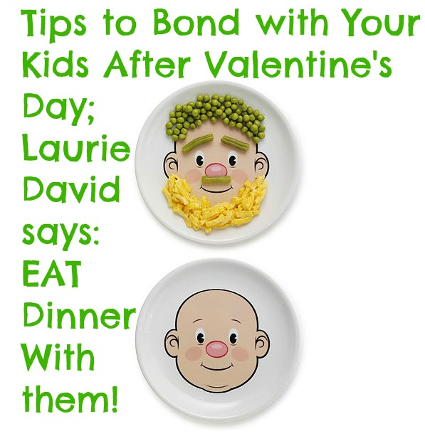 Tips to Bond with Your Kids After Valentine's Day; Laurie David says: EAT Dinner With them!