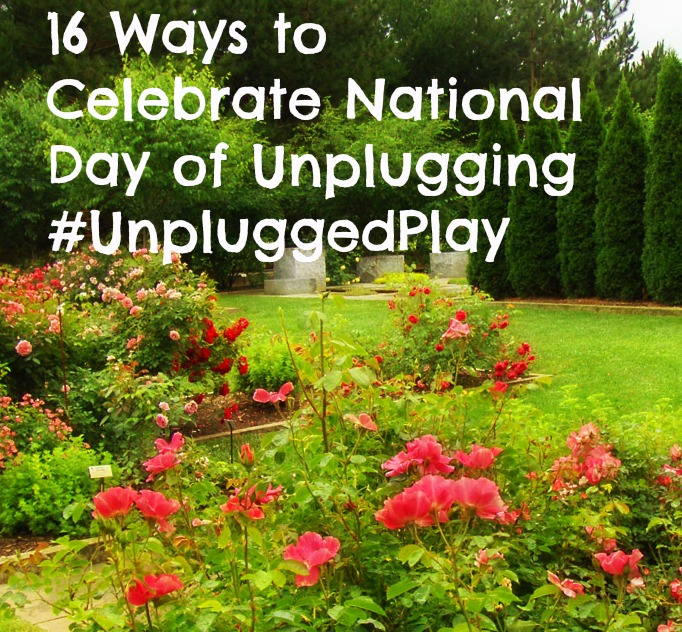 16 Ways to Celebrate National Day of Unplugging #UnpluggedPlay