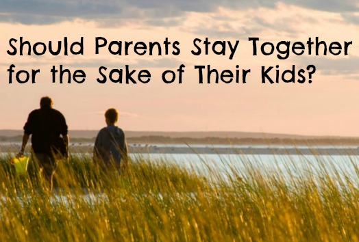 Should Parents Stay Together for the Sake of Their Kids?