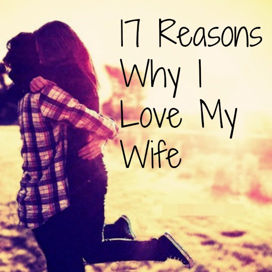 17 Reasons Why I Love My Wife from The Sugar Daddy aka Melissa's Husband