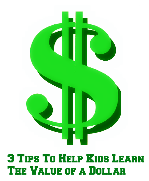 3 Tips To Help Kids Learn The Value of a Dollar