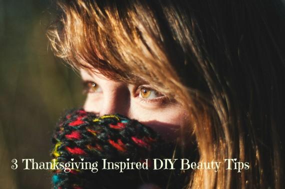 3 Thanksgiving Inspired DIY Beauty Tips