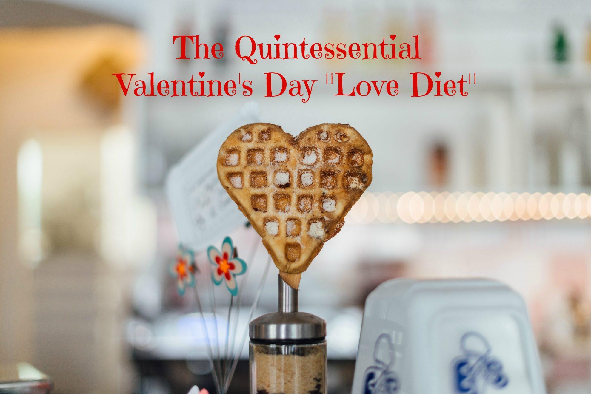 "The Quintessential Valentine's Day ""Love Diet"""