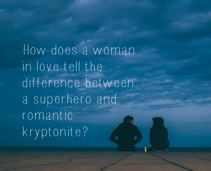 How does a woman in love tell the difference between a superhero and romantic kryptonite