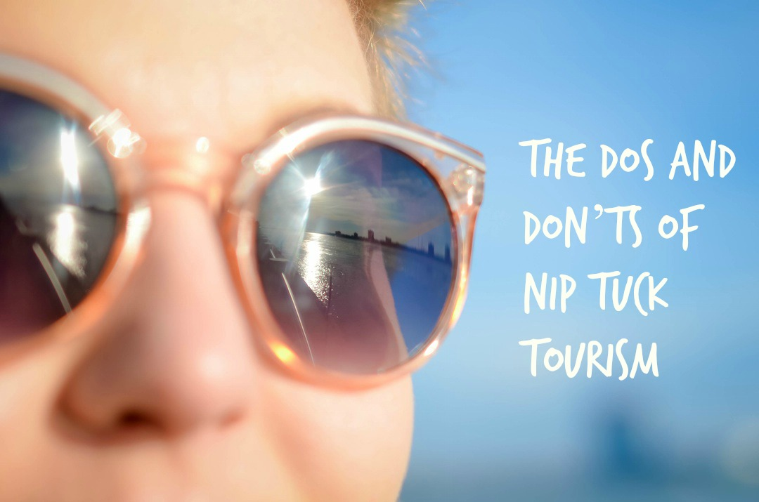 The Dos and Don'ts of Nip Tuck Tourism
