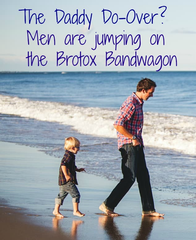 The Daddy Do Over? Men are JUMPING on the Brotox Bandwagon