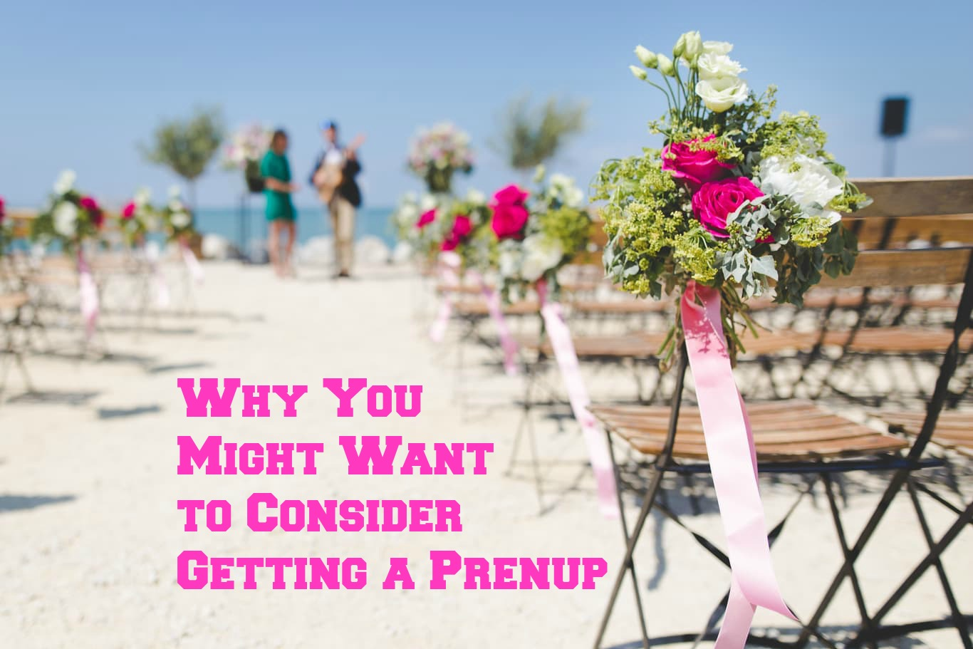 Why You Might Want to Consider Getting a Prenup