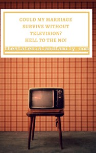 Could my marriage survive without television? Hell to the no!