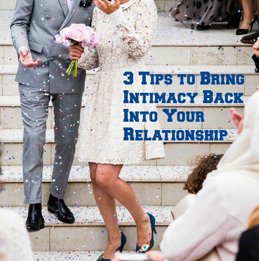 3 Tips to Bring Intimacy Back Into Your Relationship