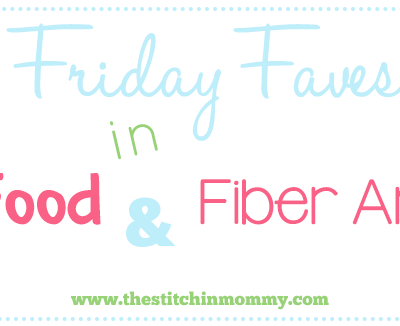 Friday Faves in Food and Fiber Arts {11}