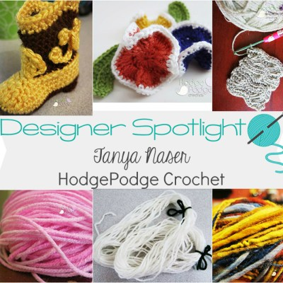 Designer Spotlight – Tanya Naser from HodgePodge Crochet