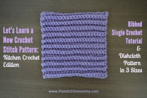 Let's Learn a New Crochet Stitch Pattern Kitchen Crochet Edition - Ribbed Single Crochet Stitch Tutorial and Dishcloth Pattern | www.thestitchinmommy.com