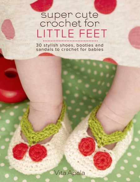 Super Cute Crochet for Little Feet: 30 Stylish Shoes, Booties and Sandals to Crochet for Babies by Vita Apala - Book Review | www.thestitchinmommy.com