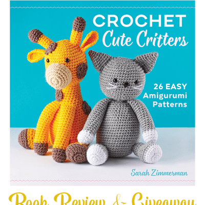 Crochet Cute Critters by Sarah Zimmerman – Book Review & Giveaway