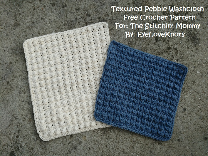 Textured Pebble Washcloth - Free Crochet Pattern by EyeLoveKnots for The Stitchin' Mommy | www.thestitchinmommy.com
