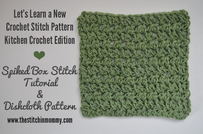 Let's Learn a New Crochet Stitch Pattern - Kitchen Edition: Spiked Box Stitch Tutorial and Dishcloth Pattern in 3 Sizes | www.thestitchinmommy.com