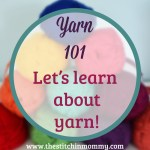 Yarn 101 – Learn About Yarn Weights and How to Choose Yarn for Your Project