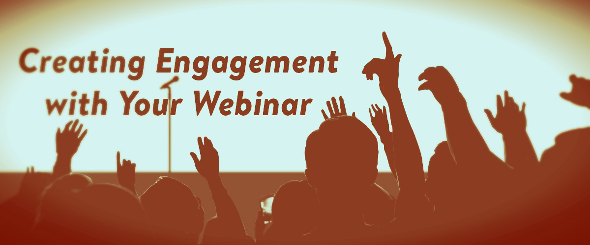 Creating Engagement with Your Webinar
