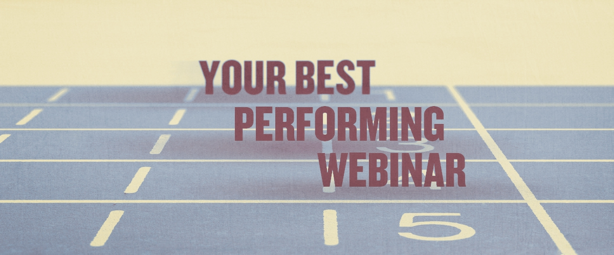 Your Best Performing Webinar
