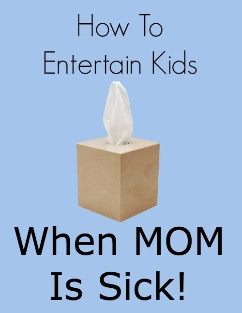 How To Entertain Kids When Mom Is Sick