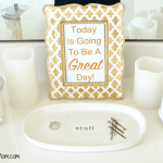 Today Is Going To Be A Great Day Free Printable And Bathroom Refresh