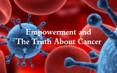 Empowerment And The Truth About Cancer