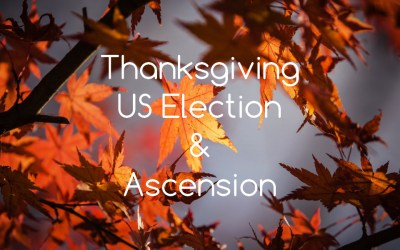 Thanksgiving, US Presidential Election and Ascension