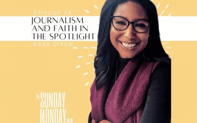 Episode 28 | Faith in the Spotlight with Broadcast Journalist Kara Dixon