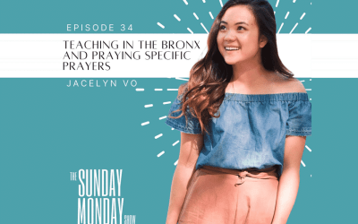 Episode 34 | Teaching in the Bronx and Praying Specific Prayers with Jacelyn Vo