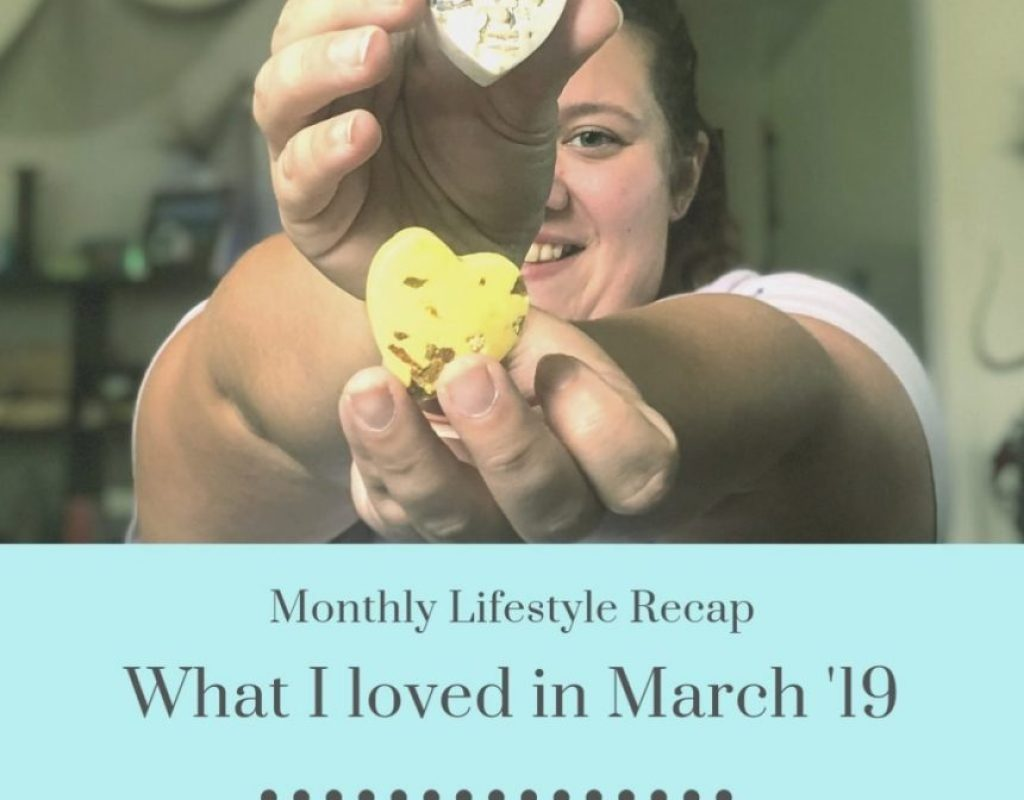 Blog Image- March 2019 Recap What I loved in March