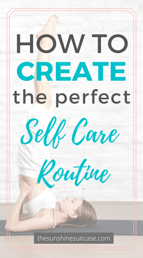 How to Create the Perfect Self Care Routine to Reduce Stress and Improve Your Life