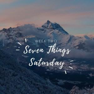 Seven Things Saturday: Week 2