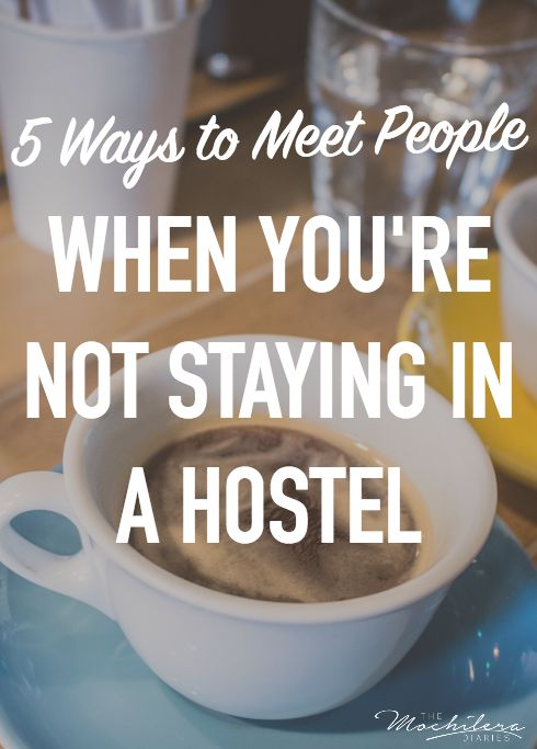 5 great ways to meet people when you're traveling solo but not staying in a hostel.
