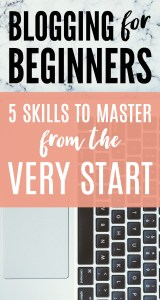 Blogging for beginners: 5 skills every beginner blogger should master from the very start