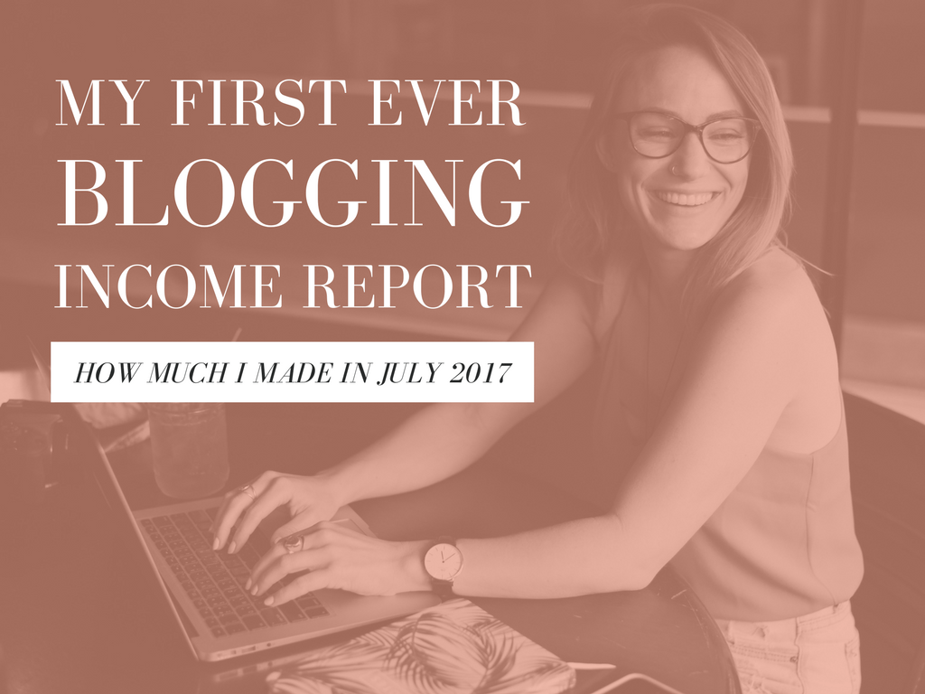 MY FIRST BLOGGING INCOME REPORT: HOW MUCH I EARNED IN JULY 2017