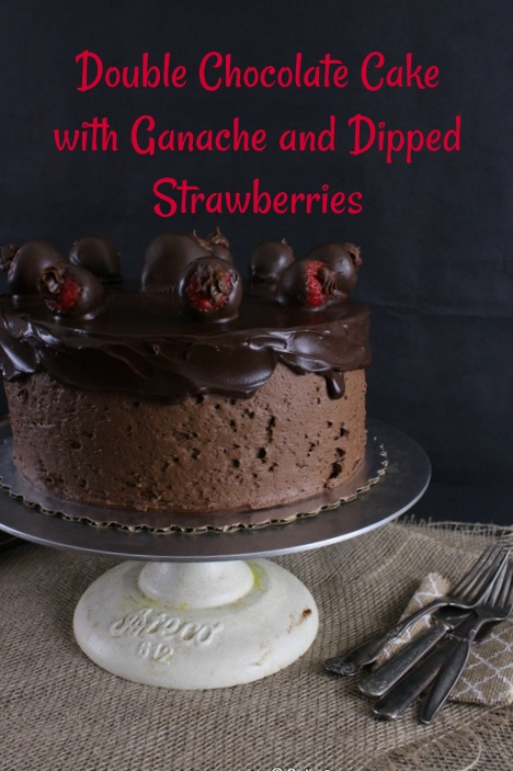 A Double Chocolate Cake with Ganache and Dipped Strawberries is a decadent treat any time of the year.