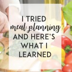 I Tried Meal Planning and Here's What I Learned