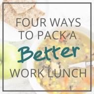 Four Ways to Pack a Better Work Lunch