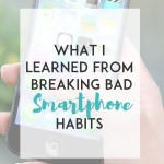 What I Learned From Breaking Bad Smartphone Habits