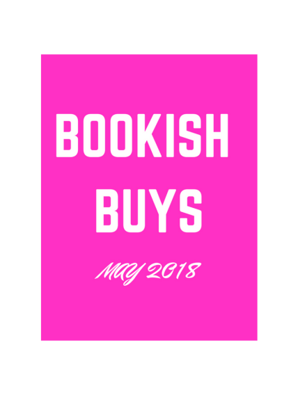 Bookish Buys May 2018