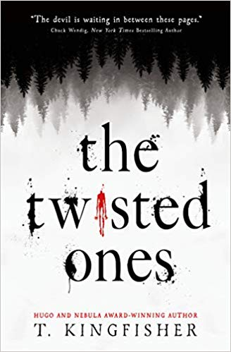 The Twisted Ones by T Kingfisher