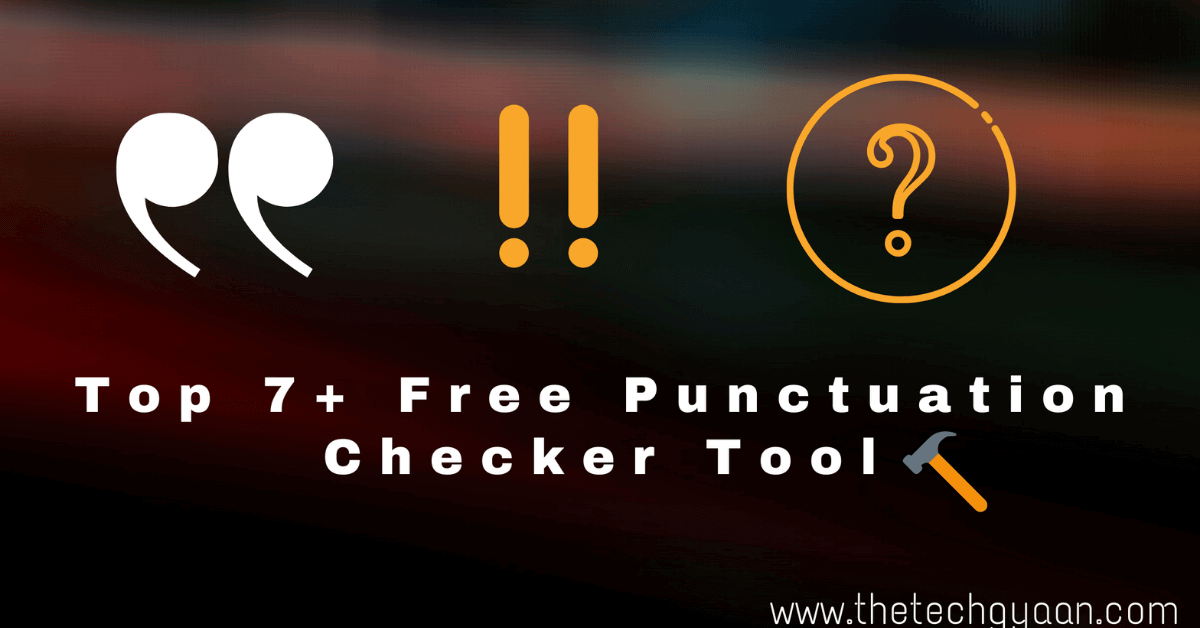 Top 7 Free Punctuation Checker Tool