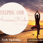 Tech-Tip Friday – Are you kids feeling anxious? Try this app