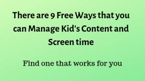 There are 9 Free Ways that you can manage kid's content and screen time