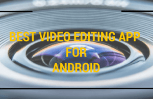 BEST VIDEO EDITING APP FOR ANDROID thetechtoys