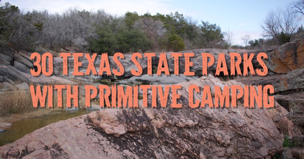 30 Texas State Parks With Primitive Camping